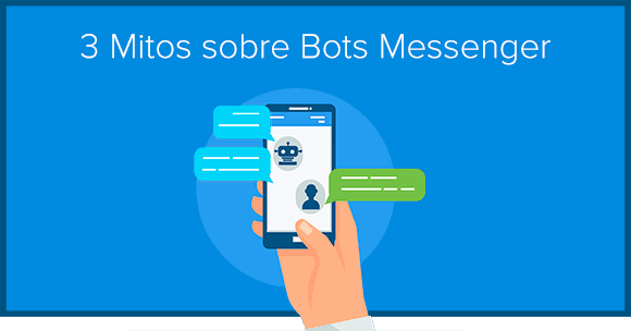 3 Mitos sobre os Bots do Messenger